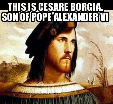 Cesare Borgia son of Pope Alexander VI.